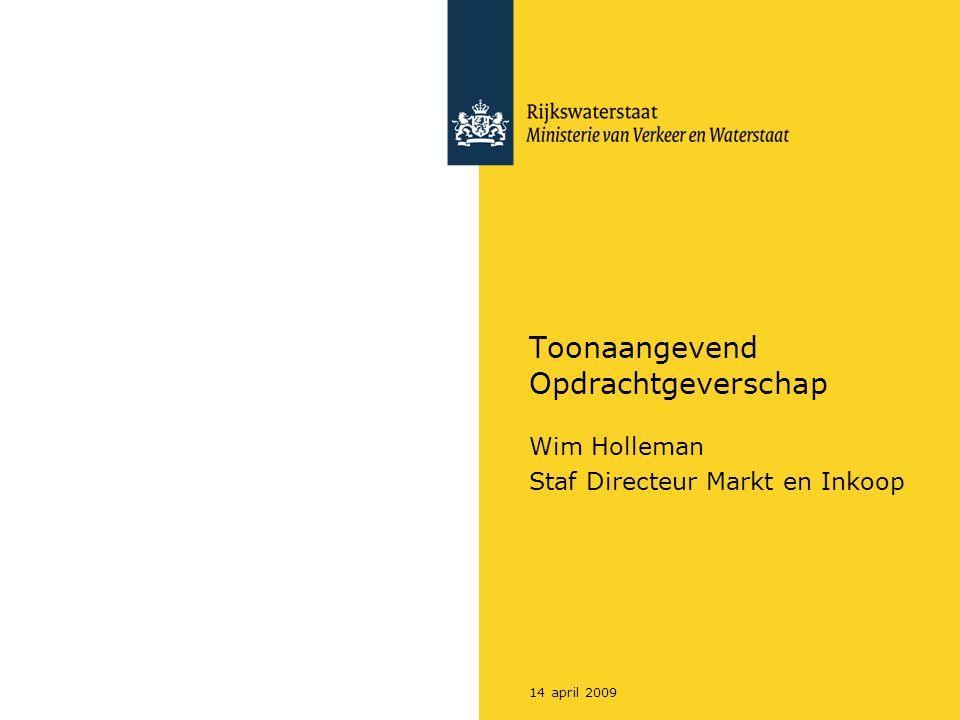 14 april 2009 Toonaangevend Opdrachtgeverschap Wim Holleman Staf Directeur Markt en Inkoop