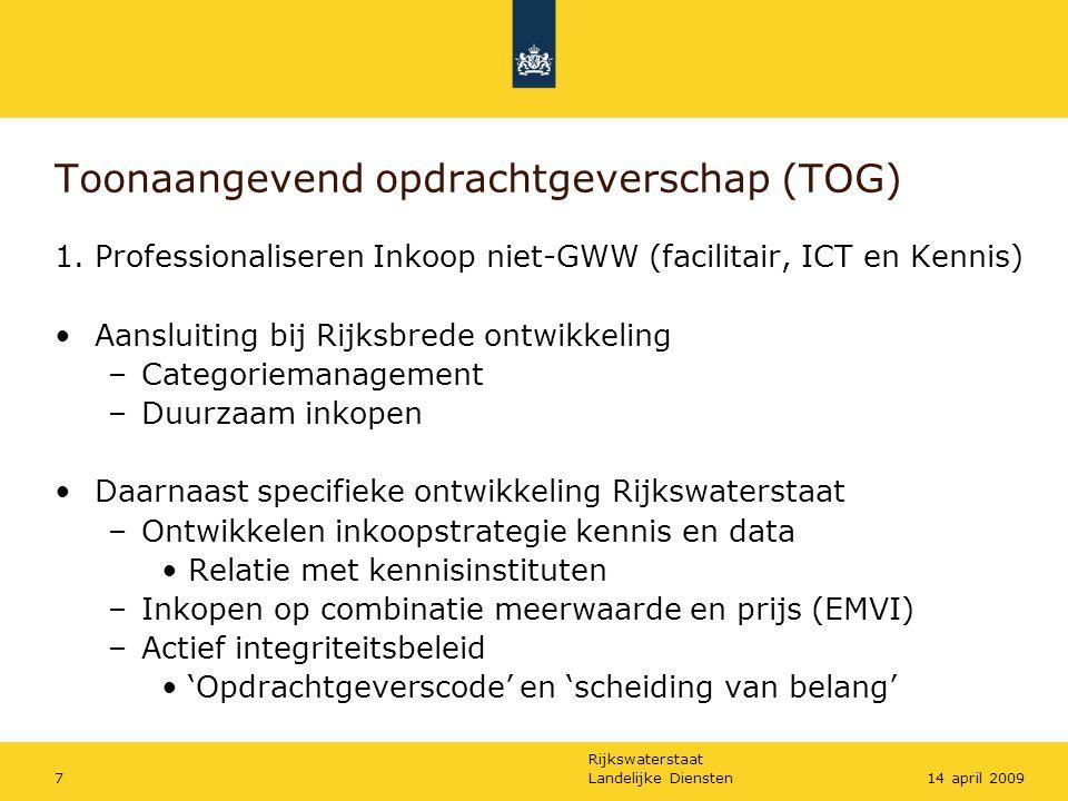 Rijkswaterstaat Landelijke Diensten714 april 2009 Toonaangevend opdrachtgeverschap (TOG) 1. Professionaliseren Inkoop niet-GWW (facilitair, ICT en Ken