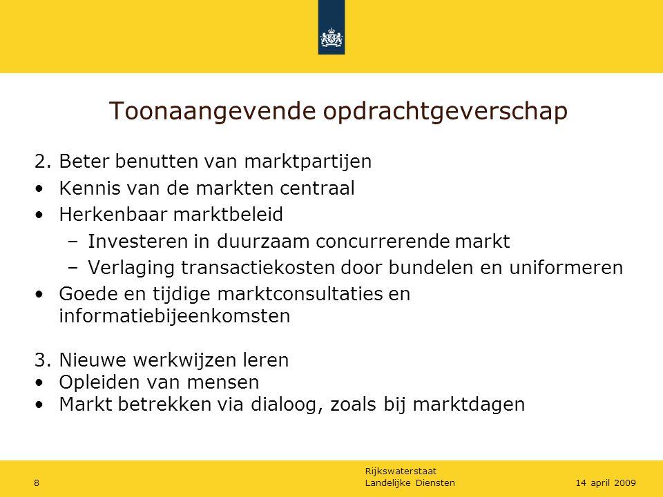 Rijkswaterstaat Landelijke Diensten814 april 2009 Toonaangevende opdrachtgeverschap 2. Beter benutten van marktpartijen Kennis van de markten centraal