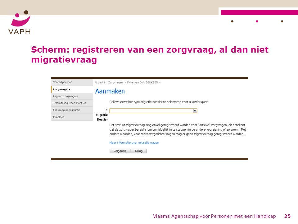 Scherm: registreren van een zorgvraag, al dan niet migratievraag Vlaams Agentschap voor Personen met een Handicap25