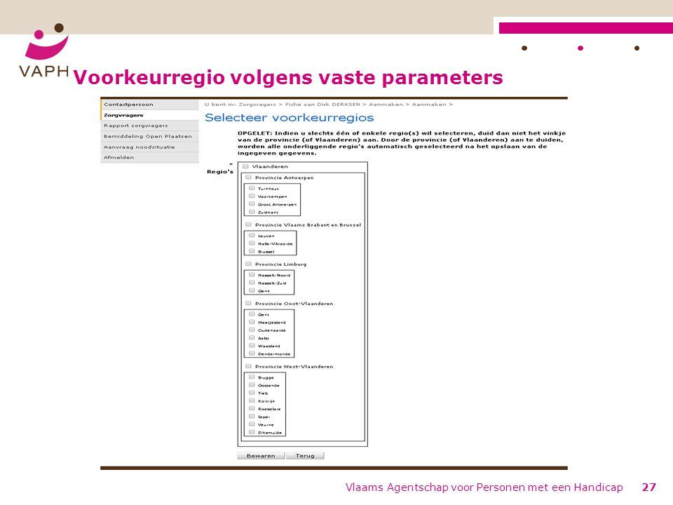 Voorkeurregio volgens vaste parameters Vlaams Agentschap voor Personen met een Handicap27