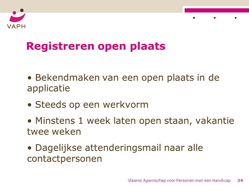 Registreren open plaats Bekendmaken van een open plaats in de applicatie Steeds op een werkvorm Minstens 1 week laten open staan, vakantie twee weken