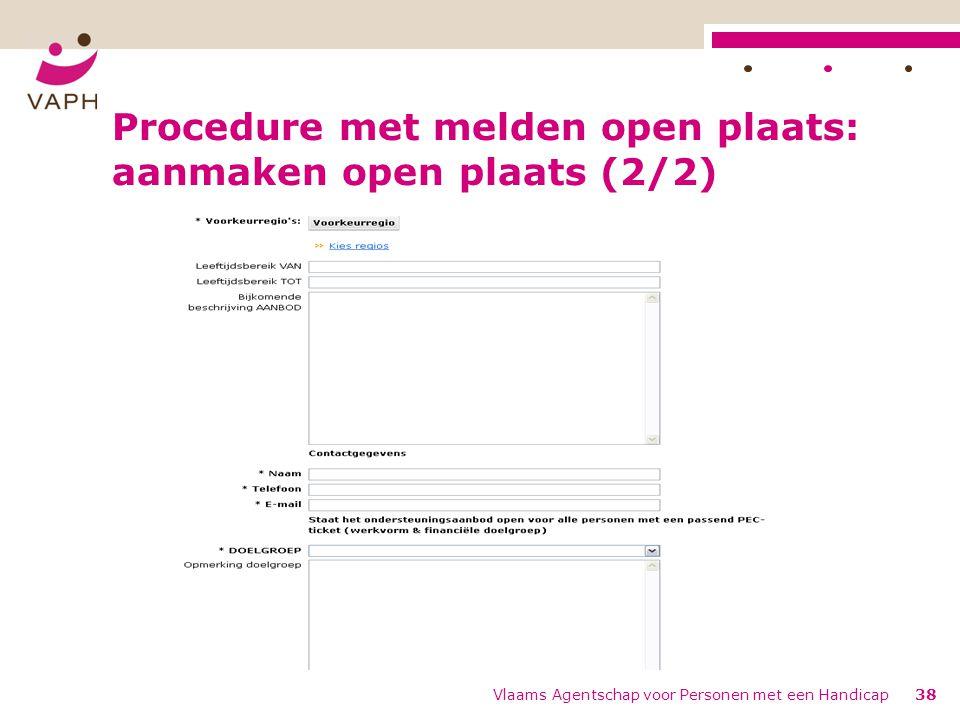 Procedure met melden open plaats: aanmaken open plaats (2/2) Vlaams Agentschap voor Personen met een Handicap38