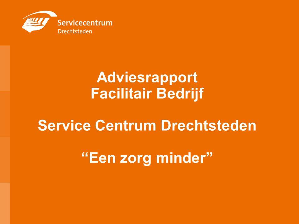 """Adviesrapport Facilitair Bedrijf Service Centrum Drechtsteden """"Een zorg minder"""""""