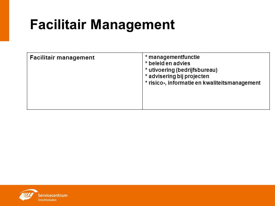 Facilitair Management Facilitair management * managementfunctie * beleid en advies * utivoering (bedrijfsbureau) * advisering bij projecten * risico-,