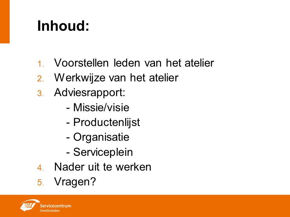 Inhoud: 1. Voorstellen leden van het atelier 2. Werkwijze van het atelier 3. Adviesrapport: - Missie/visie - Productenlijst - Organisatie - Serviceple