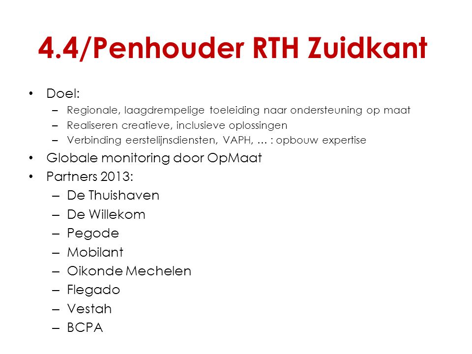 4.4/Penhouder RTH Zuidkant Doel: – Regionale, laagdrempelige toeleiding naar ondersteuning op maat – Realiseren creatieve, inclusieve oplossingen – Ve