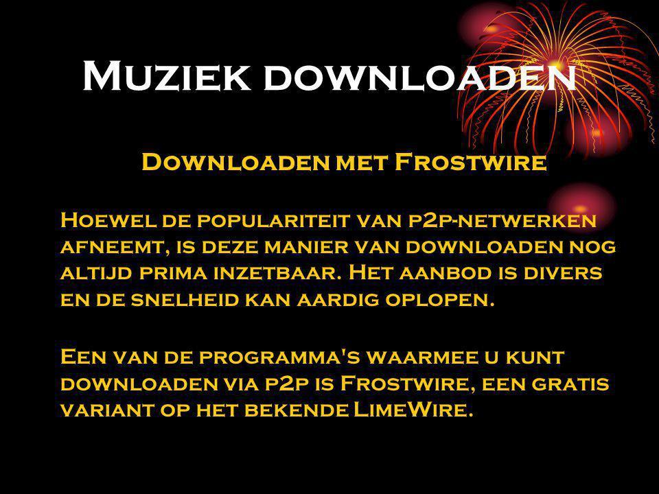 Muziek downloaden Downloaden met Frostwire Hoewel de populariteit van p2p-netwerken afneemt, is deze manier van downloaden nog altijd prima inzetbaar.