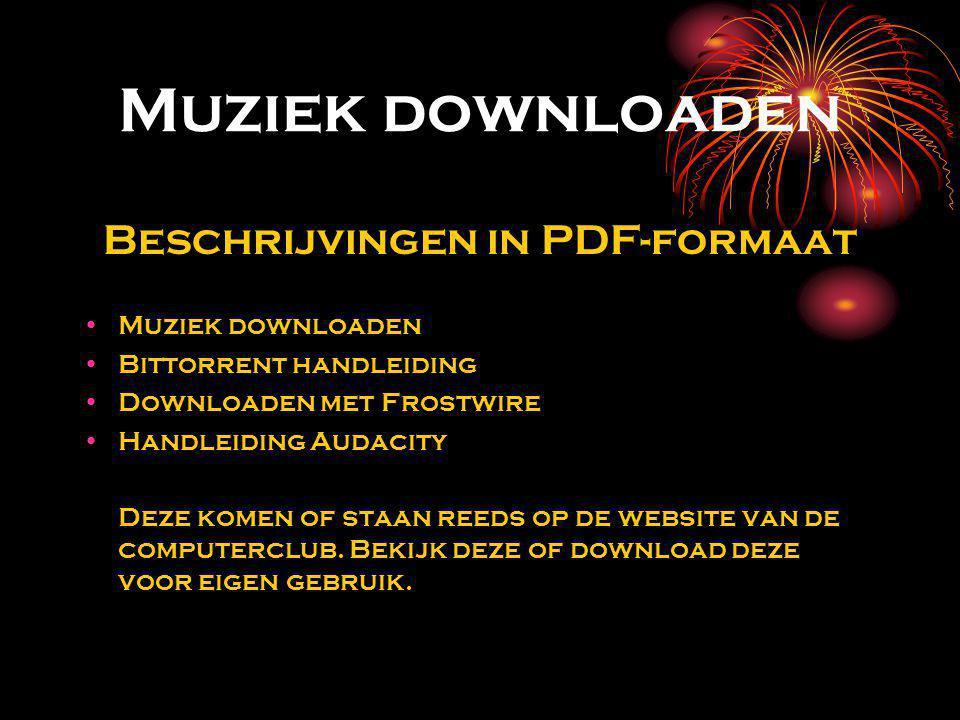 Muziek downloaden Beschrijvingen in PDF-formaat Muziek downloaden Bittorrent handleiding Downloaden met Frostwire Handleiding Audacity Deze komen of staan reeds op de website van de computerclub.