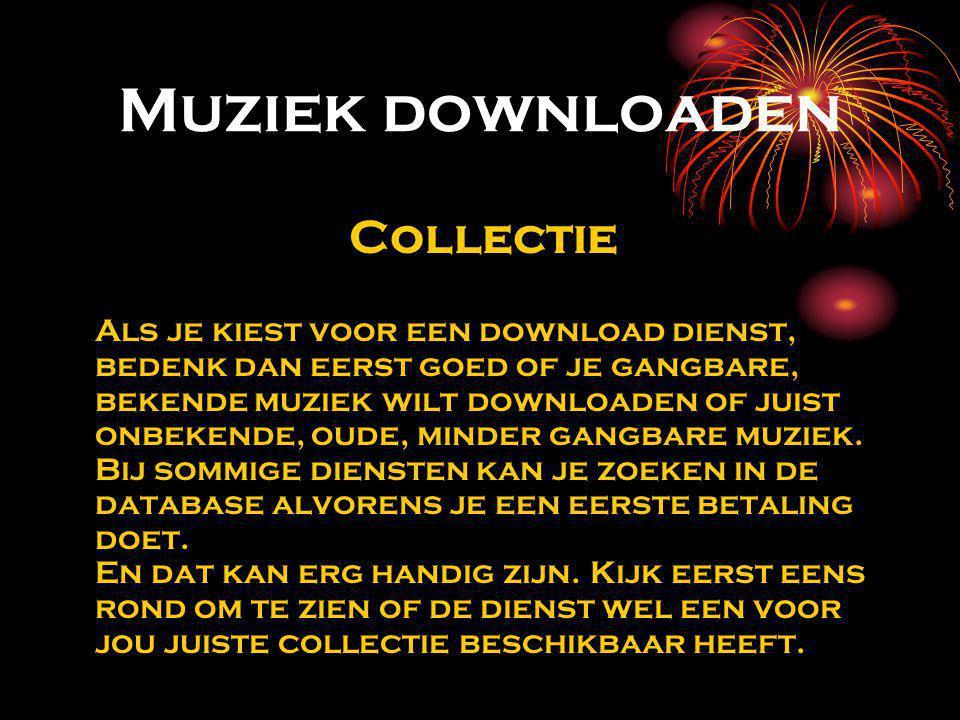Muziek downloaden Collectie Als je kiest voor een download dienst, bedenk dan eerst goed of je gangbare, bekende muziek wilt downloaden of juist onbekende, oude, minder gangbare muziek.