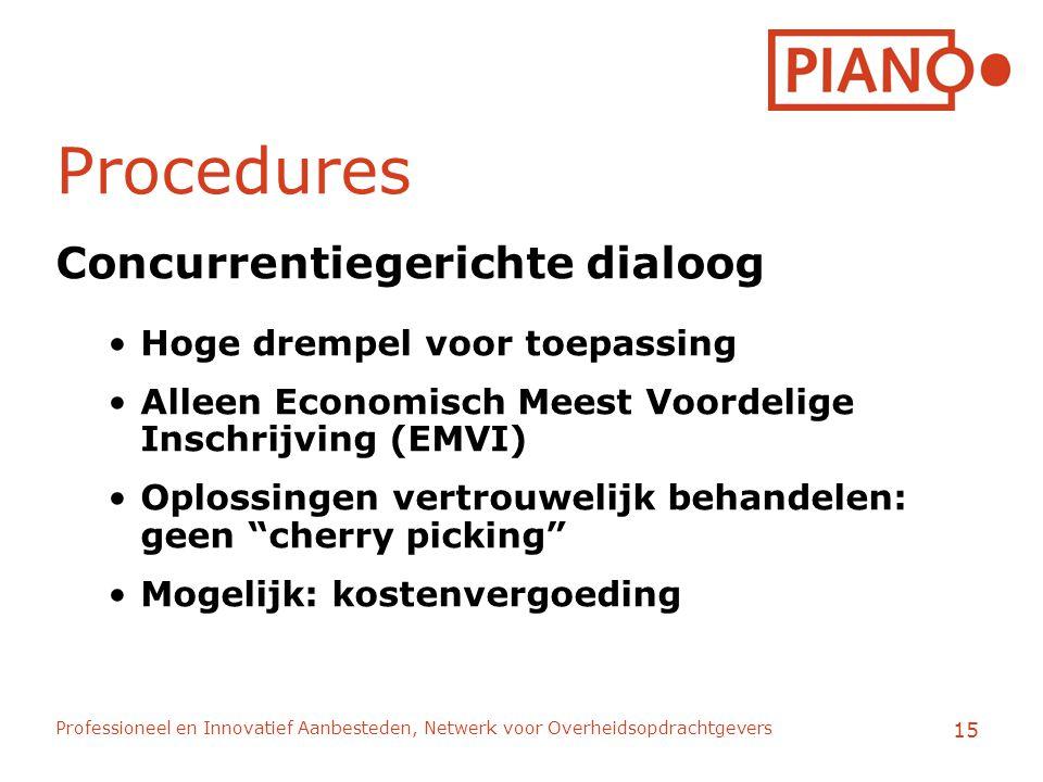 Professioneel en Innovatief Aanbesteden, Netwerk voor Overheidsopdrachtgevers 15 Procedures Concurrentiegerichte dialoog Hoge drempel voor toepassing Alleen Economisch Meest Voordelige Inschrijving (EMVI) Oplossingen vertrouwelijk behandelen: geen cherry picking Mogelijk: kostenvergoeding