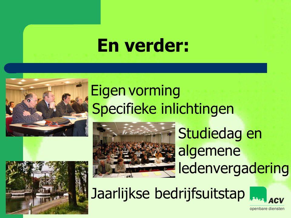 En verder: Eigen vorming Specifieke inlichtingen Studiedag en algemene ledenvergadering Jaarlijkse bedrijfsuitstap