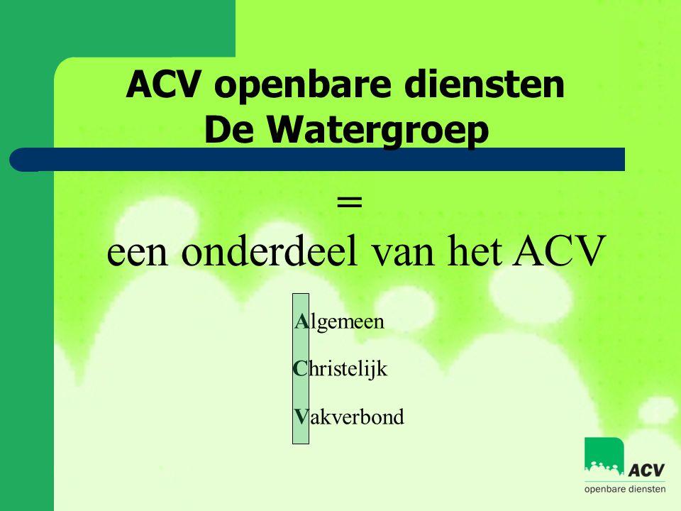 ACV openbare diensten De Watergroep Algemeen Christelijk Vakverbond = een onderdeel van het ACV