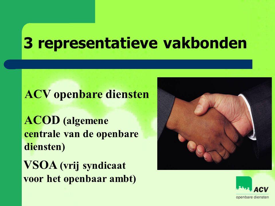 3 representatieve vakbonden ACV openbare diensten ACOD (algemene centrale van de openbare diensten) VSOA (vrij syndicaat voor het openbaar ambt)