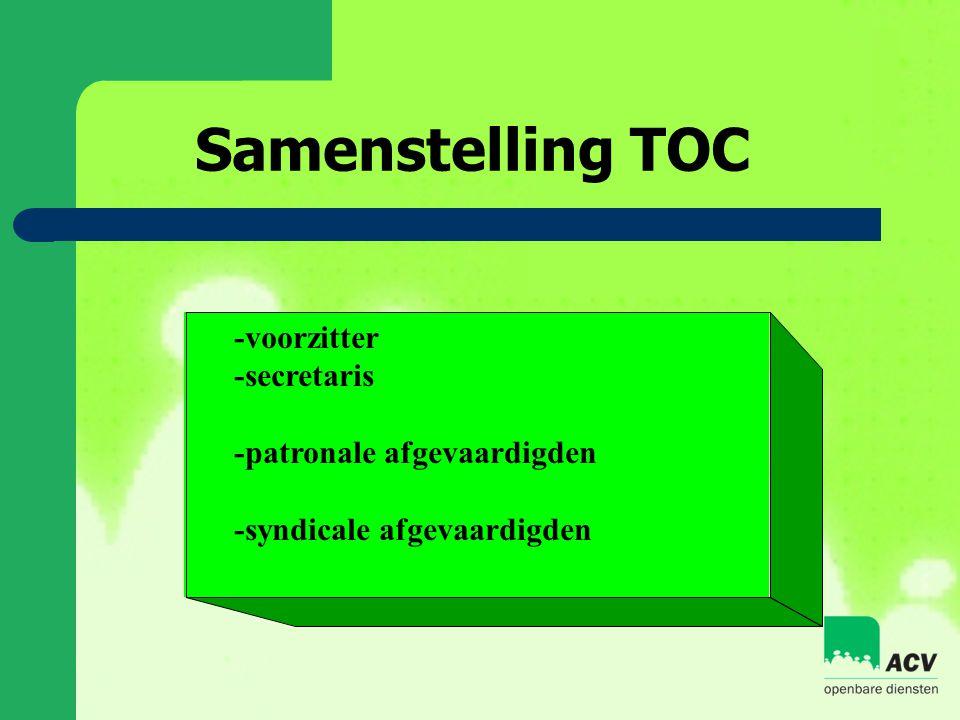 Samenstelling TOC -voorzitter -secretaris -patronale afgevaardigden -syndicale afgevaardigden