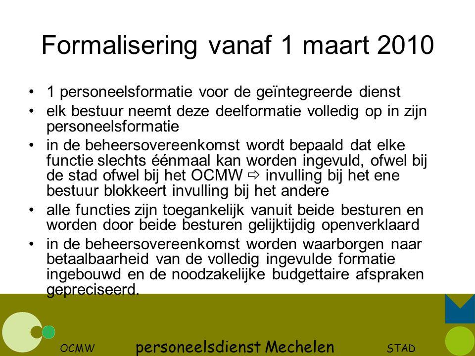 OCMW personeelsdienst Mechelen STAD Formalisering vanaf 1 maart 2010 1 personeelsformatie voor de geïntegreerde dienst elk bestuur neemt deze deelform