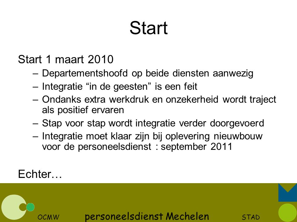 """OCMW personeelsdienst Mechelen STAD Start Start 1 maart 2010 –Departementshoofd op beide diensten aanwezig –Integratie """"in de geesten"""" is een feit –On"""