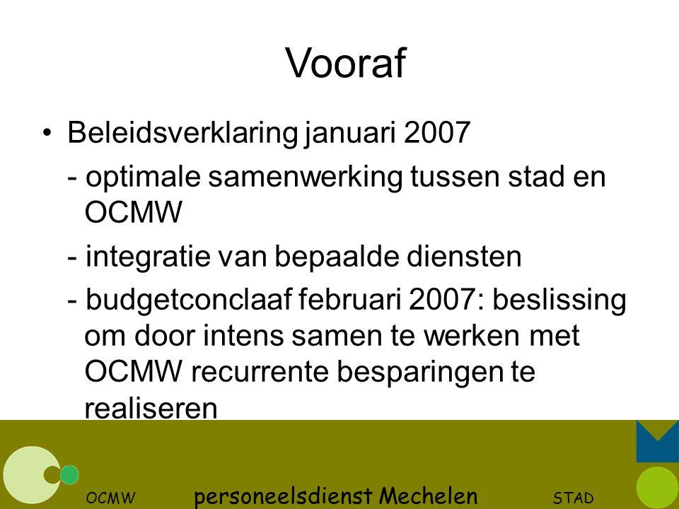 OCMW personeelsdienst Mechelen STAD Vooraf Beleidsverklaring januari 2007 - optimale samenwerking tussen stad en OCMW - integratie van bepaalde dienst