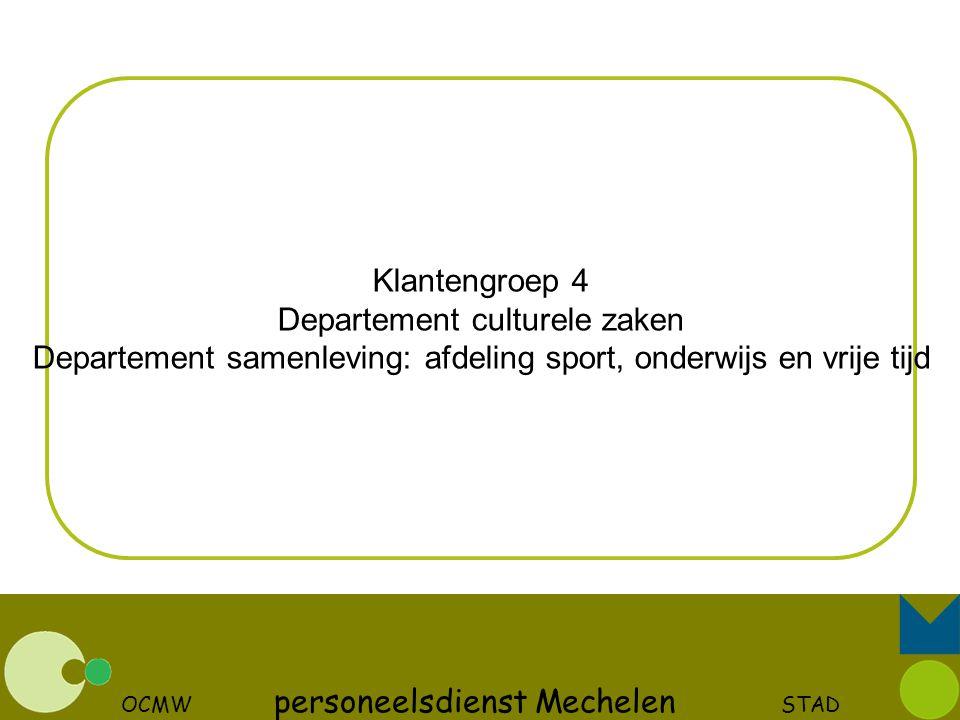 OCMW personeelsdienst Mechelen STAD Klantengroep 4 Departement culturele zaken Departement samenleving: afdeling sport, onderwijs en vrije tijd