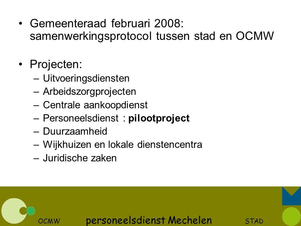 OCMW personeelsdienst Mechelen STAD Gemeenteraad februari 2008: samenwerkingsprotocol tussen stad en OCMW Projecten: –Uitvoeringsdiensten –Arbeidszorg