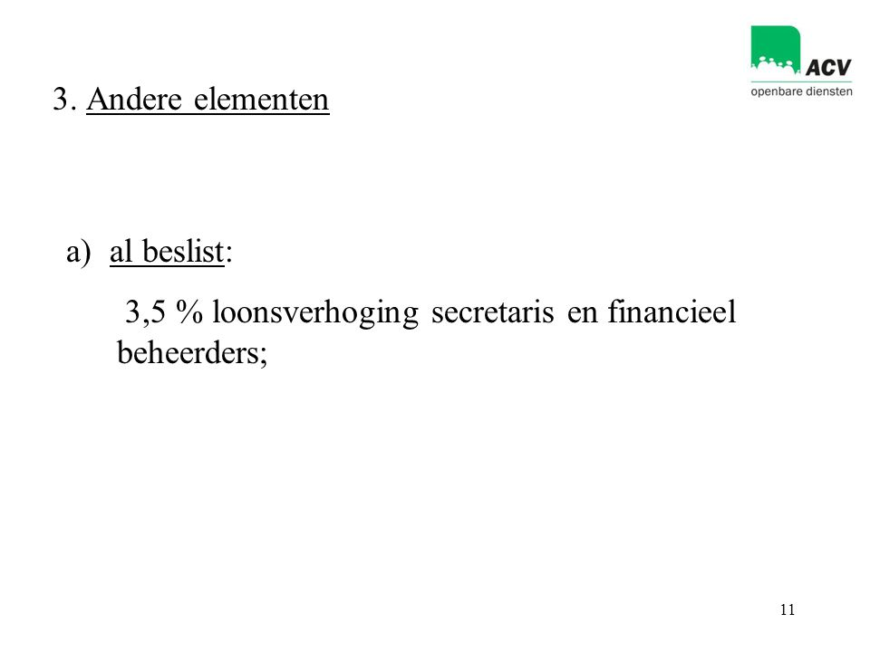 11 3. Andere elementen a) al beslist: 3,5 % loonsverhoging secretaris en financieel beheerders;