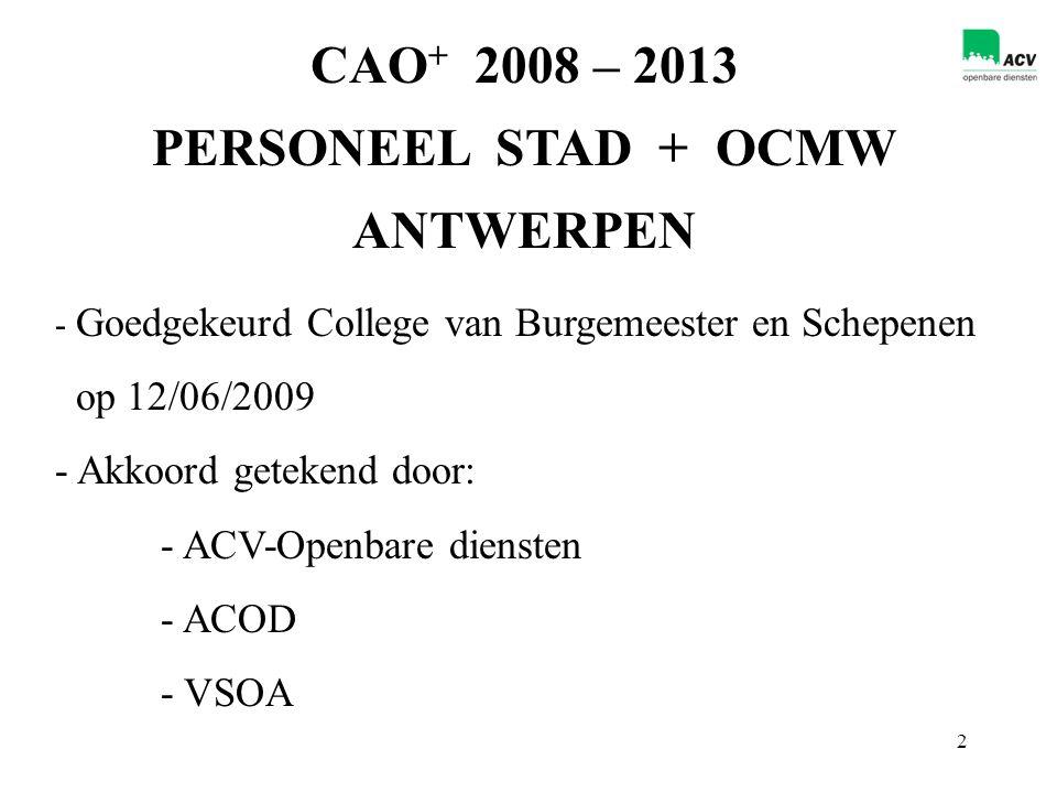 2 CAO + 2008 – 2013 PERSONEEL STAD + OCMW ANTWERPEN - Goedgekeurd College van Burgemeester en Schepenen op 12/06/2009 - Akkoord getekend door: - ACV-Openbare diensten - ACOD - VSOA