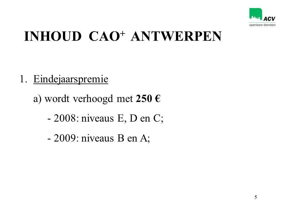 6 b) in de jaren 2010, 2011, 2012 en 2013 wordt de eindejaarspremie telkens met 100 € opgetrokken * Eind 2013: iedereen + 650 € * CENTEN in plaats van PROCENTEN