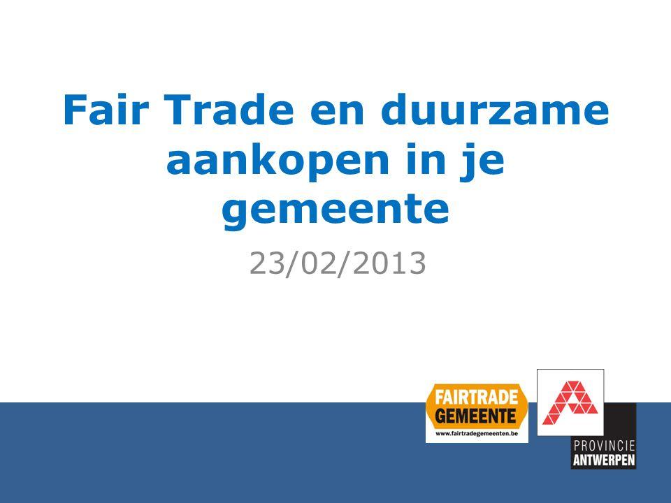 Inhoud 23 februari 2013 l 2 l 1.Fair trade in het lokaal beleid Stand van zaken FairTradeGemeente Engagement van het Gemeentebestuur Geïntegreerd beleid 2.Duurzaam aankoopbeleid Wat zijn duurzame aankopen.