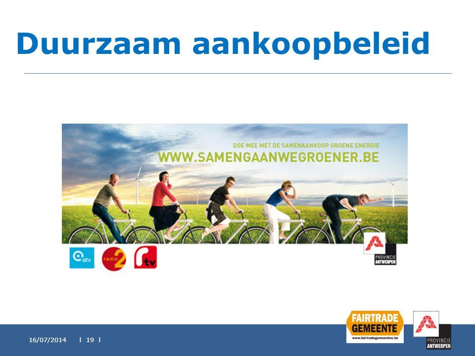 Duurzaam aankoopbeleid 16/07/2014 l 19 l