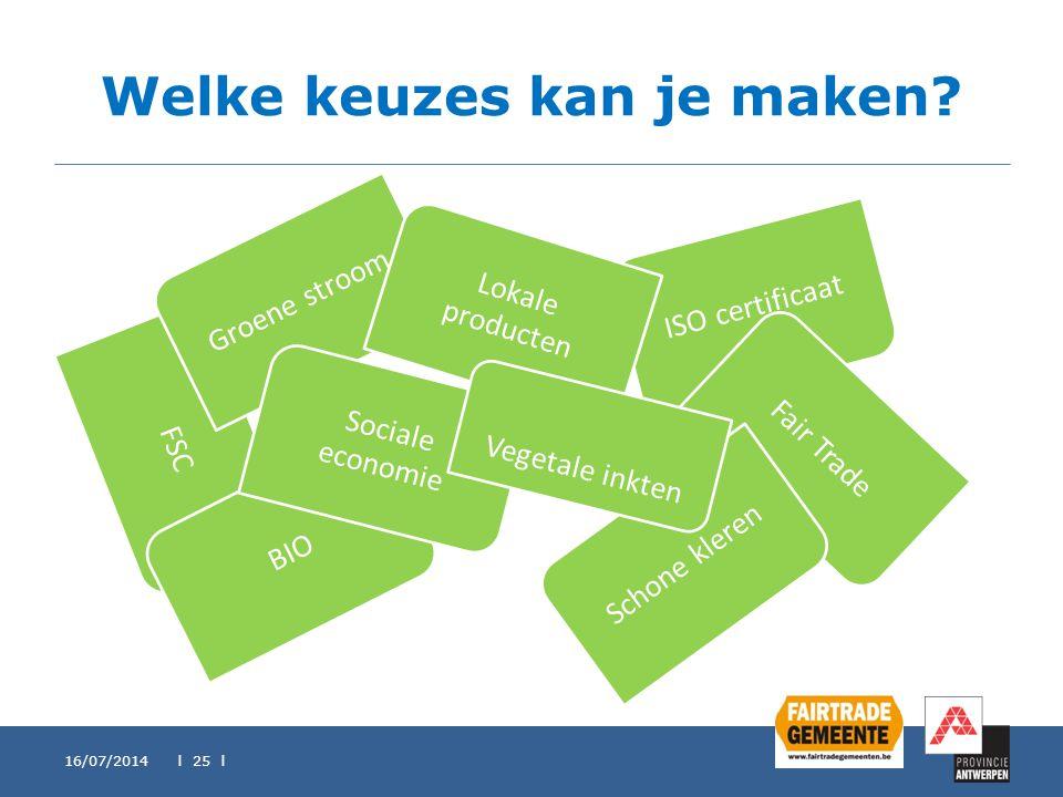 Welke keuzes kan je maken? 16/07/2014 l 25 l FSC Groene stroom ISO certificaat BIO Lokale producten Fair Trade Sociale economie Schone kleren Vegetale