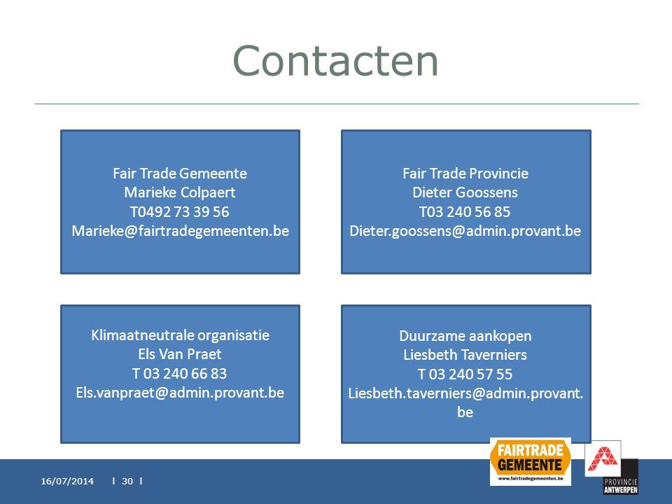 Contacten 16/07/2014 l 30 l Fair Trade Gemeente Marieke Colpaert T0492 73 39 56 Marieke@fairtradegemeenten.be Fair Trade Provincie Dieter Goossens T03