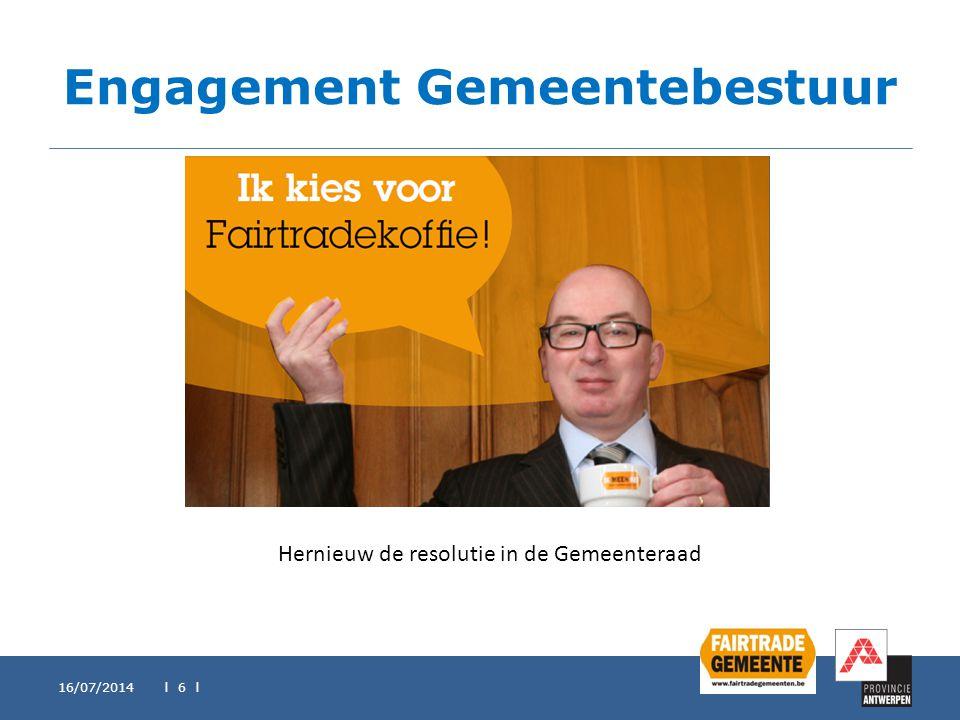 Engagement Gemeentebestuur 16/07/2014 l 6 l Hernieuw de resolutie in de Gemeenteraad