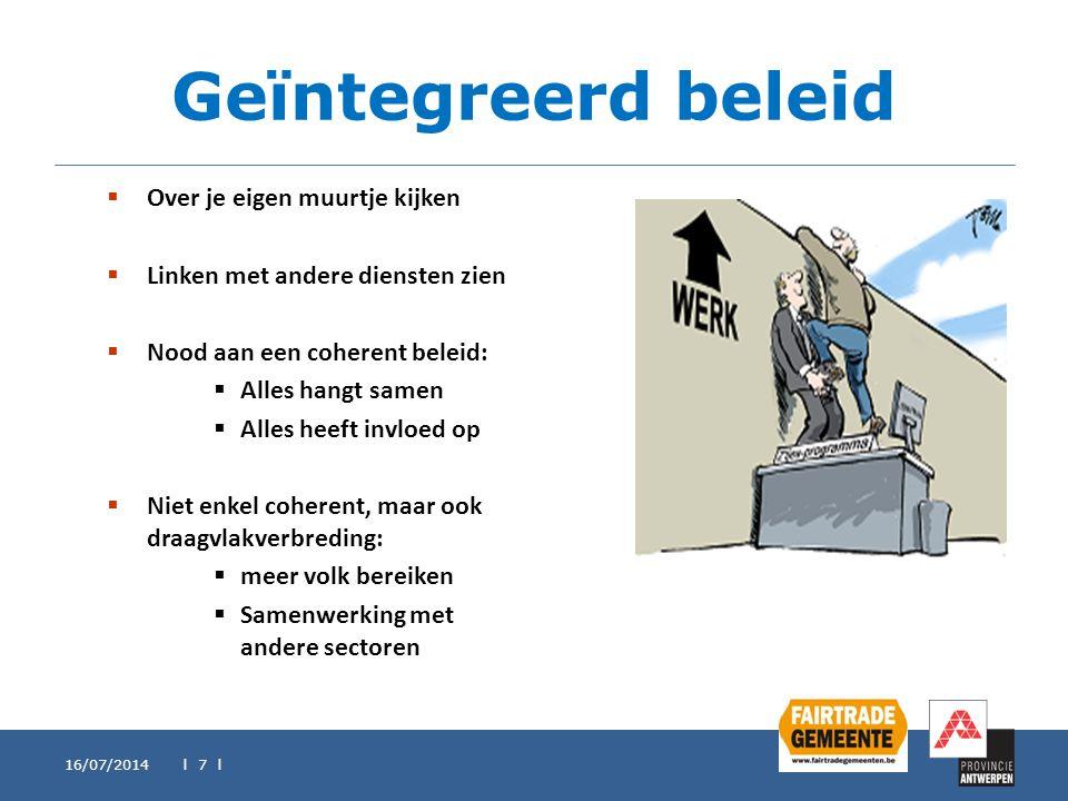 Geïntegreerd beleid 16/07/2014 l 7 l  Over je eigen muurtje kijken  Linken met andere diensten zien  Nood aan een coherent beleid:  Alles hangt sa