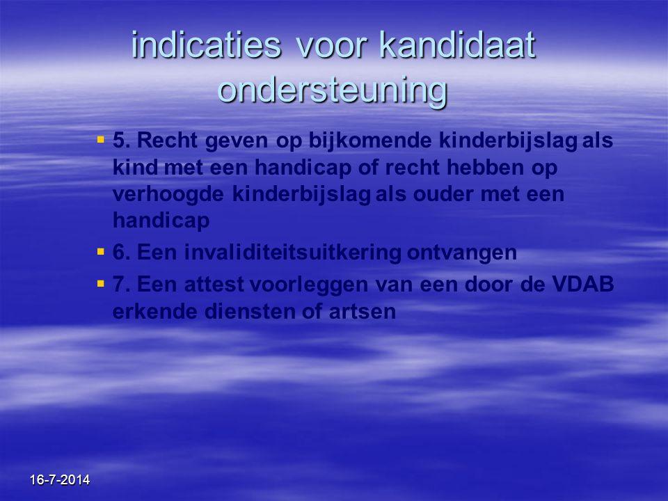 16-7-2014 indicaties voor kandidaat ondersteuning   5. Recht geven op bijkomende kinderbijslag als kind met een handicap of recht hebben op verhoogd