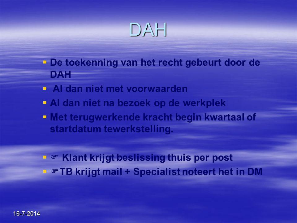 16-7-2014 DAH   De toekenning van het recht gebeurt door de DAH   Al dan niet met voorwaarden   Al dan niet na bezoek op de werkplek   Met ter