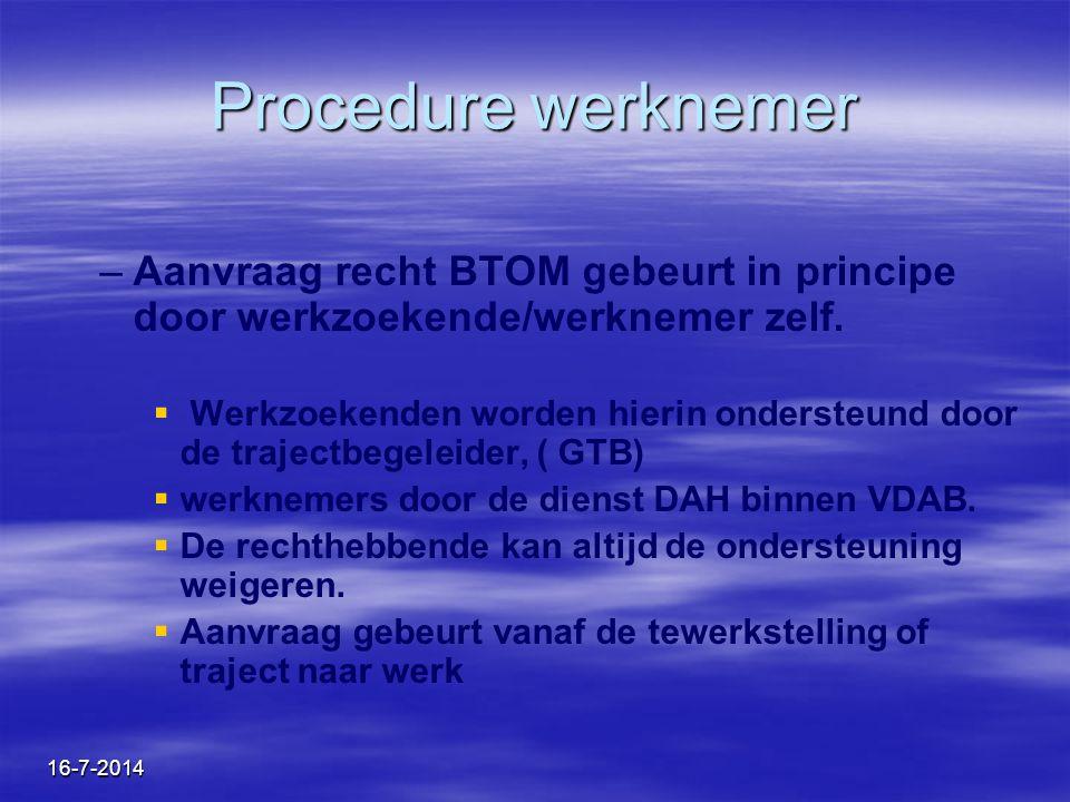 16-7-2014 Procedure werknemer – –Aanvraag recht BTOM gebeurt in principe door werkzoekende/werknemer zelf.   Werkzoekenden worden hierin ondersteund