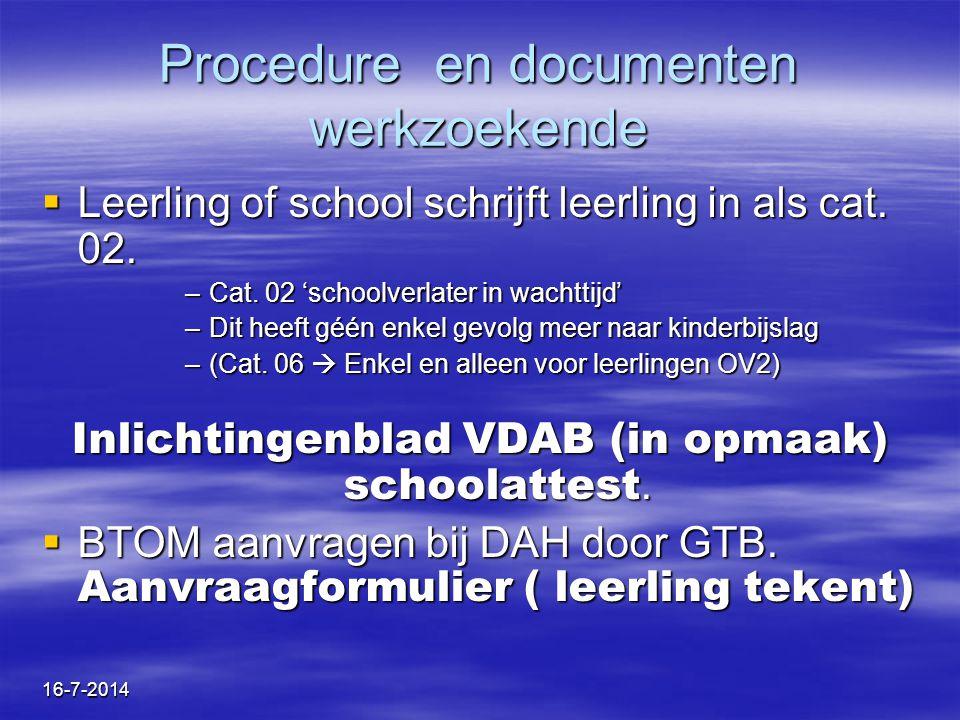 16-7-2014 Procedure en documenten werkzoekende  Leerling of school schrijft leerling in als cat. 02. –Cat. 02 'schoolverlater in wachttijd' –Dit heef