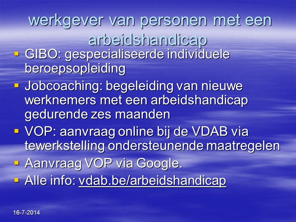 16-7-2014 werkgever van personen met een arbeidshandicap werkgever van personen met een arbeidshandicap  GIBO: gespecialiseerde individuele beroepsop