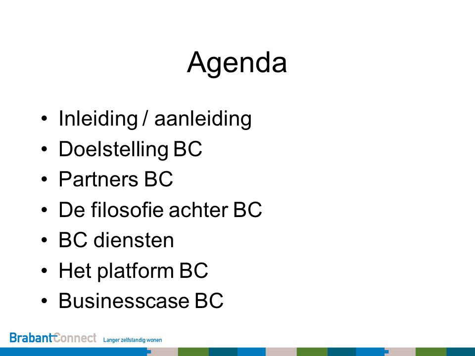 Agenda Inleiding / aanleiding Doelstelling BC Partners BC De filosofie achter BC BC diensten Het platform BC Businesscase BC
