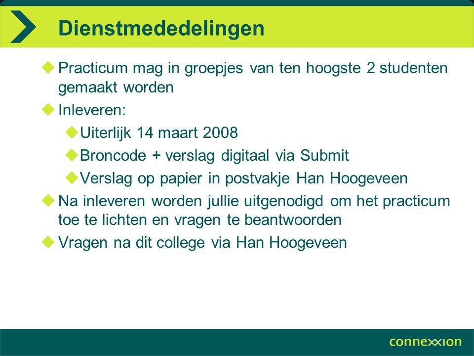 Dienstmededelingen  Practicum mag in groepjes van ten hoogste 2 studenten gemaakt worden  Inleveren:  Uiterlijk 14 maart 2008  Broncode + verslag