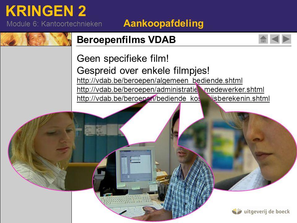 KRINGEN 2 Module 6: Kantoortechnieken Beroepenfilms VDAB Geen specifieke film! Gespreid over enkele filmpjes! http://vdab.be/beroepen/algemeen_bediend