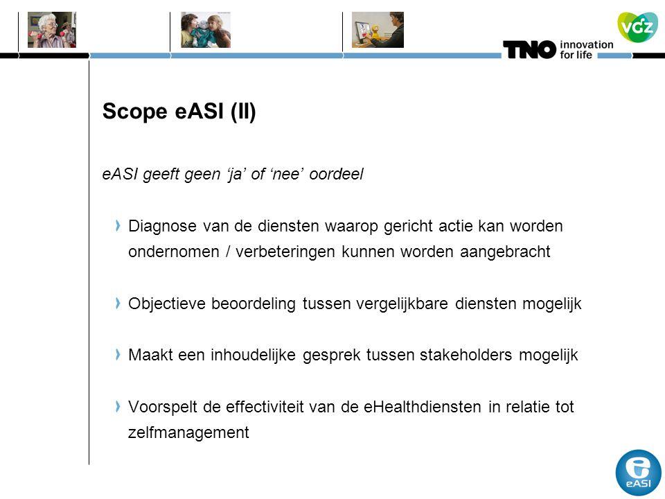 Scope eASI (II) eASI geeft geen 'ja' of 'nee' oordeel Diagnose van de diensten waarop gericht actie kan worden ondernomen / verbeteringen kunnen worde