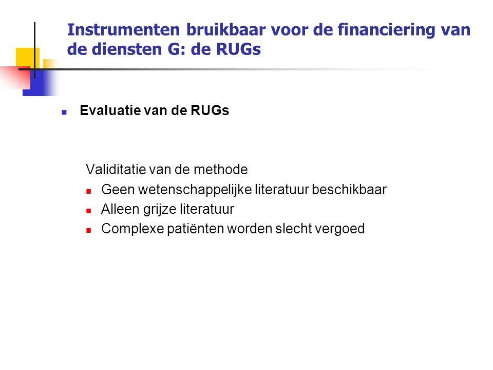 Instrumenten bruikbaar voor de financiering van de diensten G: de RUGs Evaluatie van de RUGs Validitatie van de methode Geen wetenschappelijke literat