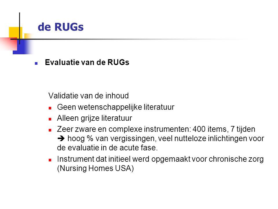 de RUGs Evaluatie van de RUGs Validatie van de inhoud Geen wetenschappelijke literatuur Alleen grijze literatuur Zeer zware en complexe instrumenten:
