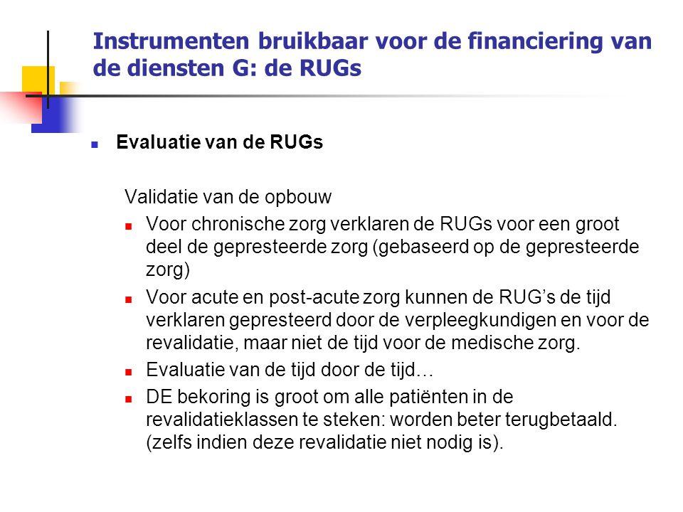Instrumenten bruikbaar voor de financiering van de diensten G: de RUGs Evaluatie van de RUGs Validatie van de opbouw Voor chronische zorg verklaren de