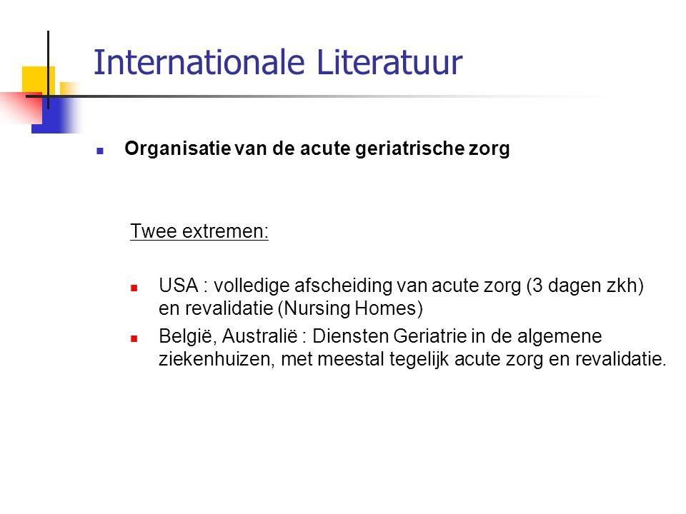 Internationale Literatuur Organisatie van de acute geriatrische zorg Twee extremen: USA : volledige afscheiding van acute zorg (3 dagen zkh) en revali