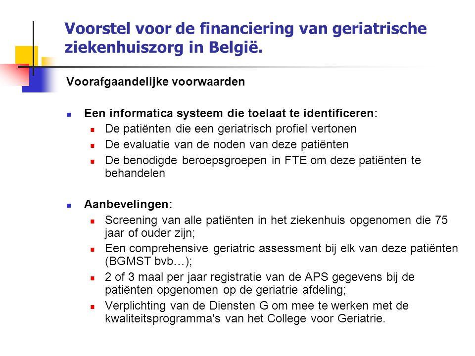 Voorstel voor de financiering van geriatrische ziekenhuiszorg in België. Voorafgaandelijke voorwaarden Een informatica systeem die toelaat te identifi
