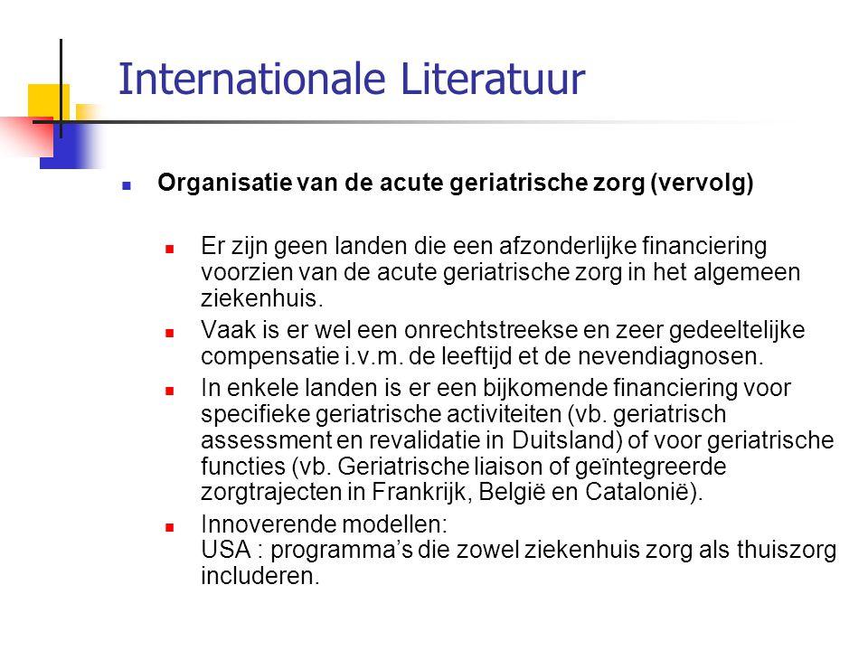 Internationale Literatuur Organisatie van de acute geriatrische zorg (vervolg) Er zijn geen landen die een afzonderlijke financiering voorzien van de