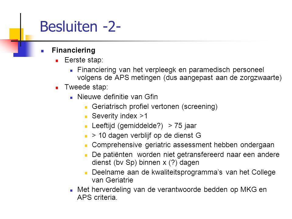 Besluiten -2- Financiering Eerste stap: Financiering van het verpleegk en paramedisch personeel volgens de APS metingen (dus aangepast aan de zorgzwaa