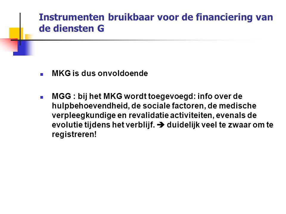 Instrumenten bruikbaar voor de financiering van de diensten G MKG is dus onvoldoende MGG : bij het MKG wordt toegevoegd: info over de hulpbehoevendhei